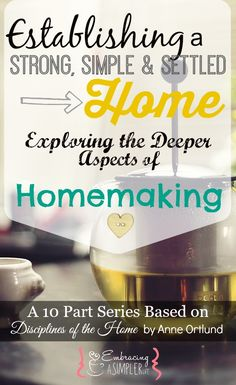 Establishing a Strong, Simple & Settled Home: Exploring the Deeper Aspects of Homemaking