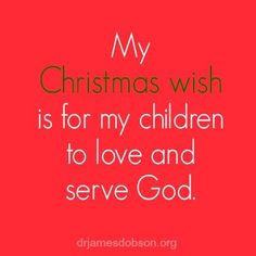 My Christmas wish is for my children to love and serve God