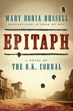 """Virginia's Pick: """"Epitaph,"""" a richly detailed historical novel inspired by the infamous O.K. Corral gunfight of 1881, by Mary Doria Russell, the Pulitzer-Prize nominated author of """"Doc,"""" on sale March 3."""