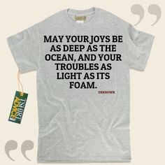 May your joys be as deep as the Ocean, and your troubles as light as its foam.-Unknown This amazing  quotation top  won't ever go out of style. We supply popular  quote tee shirts ,  words of wisdom tops ,  doctrine tee shirts , along with  literature t shirts  in appreciation of great... - http://www.tshirtadvice.com/unknown-t-shirts-may-your-joys-love-friendship-tshirts/
