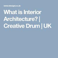 What is Interior Architecture? | Creative Drum | UK