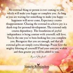 """No external thing or person will complete you by Bryant McGill  """"The foundation of joyful independence is being content with yourself;  self-love."""