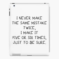 I never make the same mistake twice phone cases! Iphone Case Covers, Mistakes, Framed Prints, How To Make