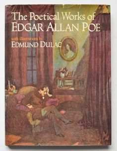 The poetical works of Edgar Allan Poe with illustrations by Edmund Dulac.