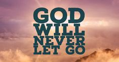 Remember that no matter what you're going through... God is there and will never let you go!