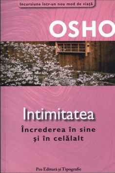 Intimitatea Incredere în sine si în Celalalt de Osho - OSHO INTIMACY TRUST IN YOU AND IN OTHERS - this book changed the way i see life,the way i relate to others and the way i see myself in this world .the biggest change was begining to love and accept myself with all my good and bad parts. Amazing Books, Good Books, Osho, City Lights, In This World, I Am Awesome, Trust, This Book, Change