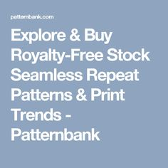 Explore & Buy Royalty-Free Stock Seamless Repeat Patterns & Print Trends - Patternbank