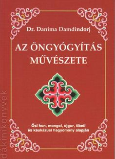 Az öngyógyítás művészete - Ősi hun, mongol, ujgur, tibeti és kaukázusi hagyomány alapján (Dr. Danima Damdindorj)Ősi hun, mongol, ujgur, tibeti és kaukázusi hagyomány alapján. Jaba, Medicine, Health Fitness, Artwork, Inspiration, Om, Country, Live, Nature