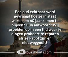 Juist...vecht voor je relatie...praat en luistert naar elkaar..vergeef elkaar.....gooi t niet zomaar weg...Liefde is t waard om voor te vechten...dan blijf je inderdaad 60 jaar of langer bij elkaar...dus niet te snel opgeven.❤..L.Loe Lyric Poem, Lyrics, Dutch Words, Dutch Quotes, Save The Planet, Love And Marriage, Spiritual Quotes, Beautiful Words, No Time For Me
