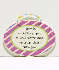 Take a look at this 'No Better Friend than Sister' Plaque by Tumbleweed Pottery on #zulily today!