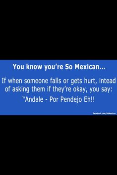 You know you're so Mexican....