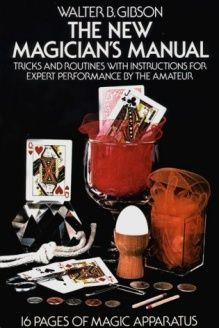 The New Magician's Manual  Tricks and Routines with Instructions for Expert Performance by the Amateur: 16 Pages of Magic Apparatus, 978-0486231136, Walter B. Gibson, Dover Publications; 1st edition