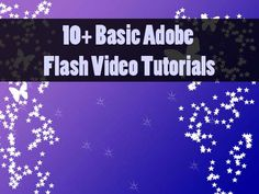 10+ Basic Adobe Flash Tutorials