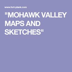 """""""MOHAWK VALLEY MAPS AND SKETCHES"""""""