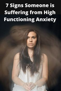 High Functioning Anxiety: 7 Signs That Someone Is Suffering