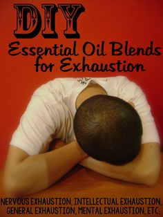 Learn how to make your own essential oil blends for fatigue and exhaustion of all sorts—nervous exhaustion, mental fatigue, and more.
