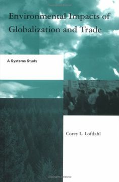 Environmental Impacts of Globalization and Trade: A Systems Study (Global Environmental Accord: Strategies for Sustainability and Institutional Innovation) by Corey L. Lofdahl,http://www.amazon.com/dp/0262122456/ref=cm_sw_r_pi_dp_MVymtb1HP4WXSGZV