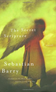 The Secret Scripture by Sebastian Barry. The book that led me on to read several more of his. It took a while to realise that some of the characters reappear, and different stories intersect. I Love Books, Good Books, Books To Read, My Books, Book Of Life, The Book, The Secret Scripture, Chapter Books, Livros
