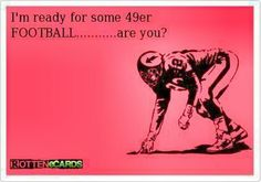 Im ready for some 49er football
