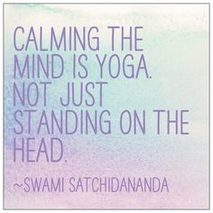 Yogas...its about awareness, choice, responding to life instead of reacting...