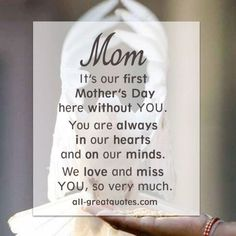Mom .. It's our first Mother's Day here without YOU. You are always in our hearts and on our minds. We love and miss YOU, so very much.: