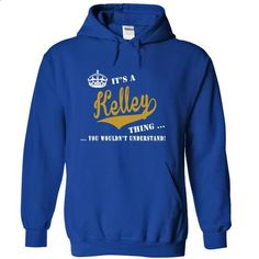 Its a Kelley Thing, You Wouldnt Understand! - custom made shirts #t shirt company #cool hoodie