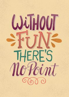 Without Fun There's No Point