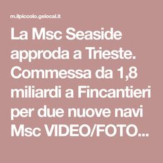 La Msc Seaside approda a Trieste. Commessa da 1,8 miliardi a Fincantieri per due nuove navi Msc VIDEO/FOTO - Cronaca - Il Piccolo