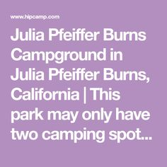 Julia Pfeiffer Burns Campground in Julia Pfeiffer Burns, California | This park may only have two camping spots, but they are known to be some of the best camping in California!...
