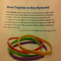 Rubber bands on water glasses to keep track of how much more you need to drink. Family fun magazine November 2011