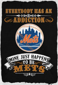 Everybody has an addiction. The Mets just have to be mine.