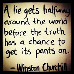 """""""A lie gets halfway around the world before the truth has a chance to get its pants on."""" –Winston Churchill #Quotes #Quote #Life"""