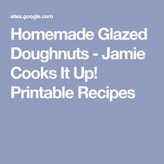 Homemade Glazed Doughnuts - Jamie Cooks It Up! Printable Recipes