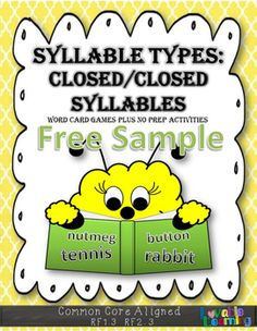 This is a FREE SAMPLE of Closed Syllables It includes:1 Break the Syllable1 Matching Syllables1 Tic-Tac-Toe BoardThe activities are similar to those in the full version, but the free sample uses different words.  Be sure to download both versions! The paid product includes:an exclusive list of 113 closed/closed 2 syllable words.