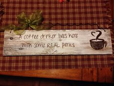 A little coffee funny made into a sign :)
