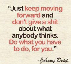 Johnny Depp quote...well said Johnny, as usual :)