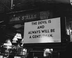 """""""The devil is and always will be a gentleman."""" 