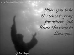 When you take time to pray for others, God finds the time to bless you ~~I Love the Bible and Jesus Christ, Christian Quotes and verses. Word Of Faith, Word Of God, Bible Verses Quotes, Life Quotes, Fervent Prayer, John Hagee, Praying For Others, Soli Deo Gloria, Power Of Prayer