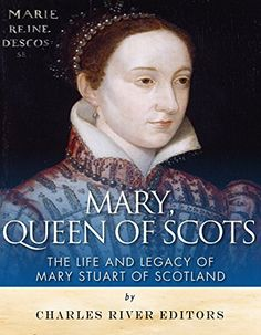 Mary, Queen of Scots: The History and Legacy of Mary Stuart of Scotland by Charles River Editors, http://www.amazon.ca/dp/B00X3Y703K/ref=cm_sw_r_pi_dp_iCqzvb1E73Q3S