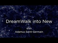 DreamWalk into New - Adamus Saint-Germain
