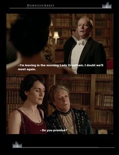 Downton Abbey, Dowager countess... I laughed so hard that I didn't hear what was said in the remainder of this scene!