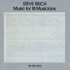 Steve Reich – Music For 18 Musicians (1978)