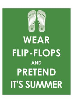 this is my daughter -- the year-round flip flop wearer! I love them too:) can't wait for summer or at least some warmer temps! Flip Flop Quotes, Now Quotes, Funny Quotes, Night Quotes, Life Quotes, Flipflops, Summer Poster, Keep Calm Posters, Beach Quotes