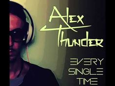 Alex Thunder - Every Single Time (Preview)
