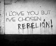 Piccsy :: I love but I've chosen rebelion ! Love You, My Love, Understanding Yourself, We Heart It, Junk Drawer, Thoughts, Words, Quotes, Mad