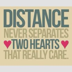 Ive said from day one it doesn't feel like a long distance relationship at all