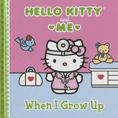 When I Grow Up: Hello Kitty & Me by Sanrio