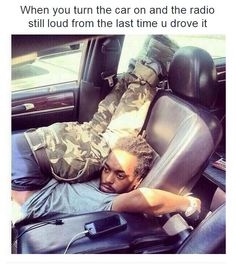 my mom does that when shes alone in the car and then i get in...and then BAM!