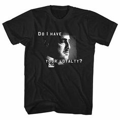 Godfather Do I Have Your Loyalty Black T-Shirt