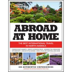 Abroad at Home: 600 Best International Travel Experiences in North America by National Geographic.